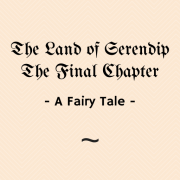 The Land of Serendip - the Final Chapter